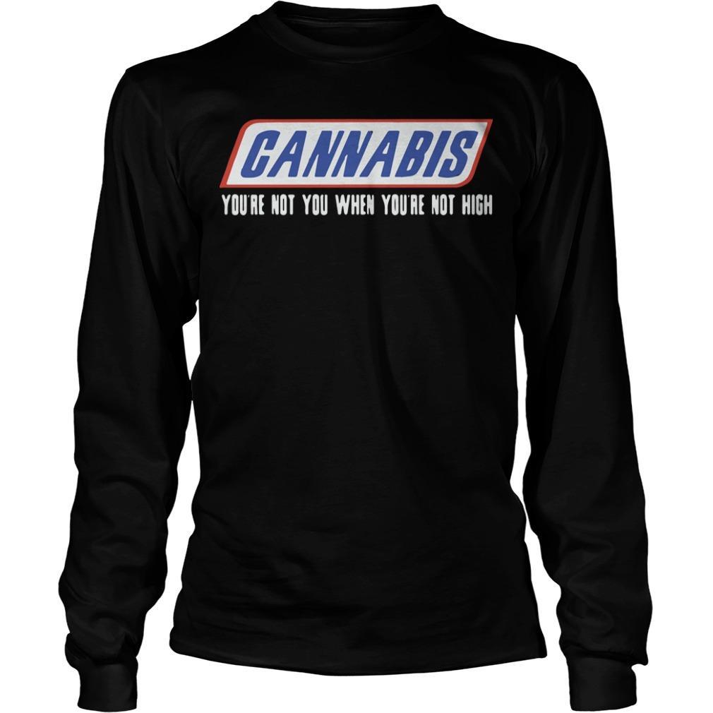 Cannabis You're Not You When You're Not High Longsleeve