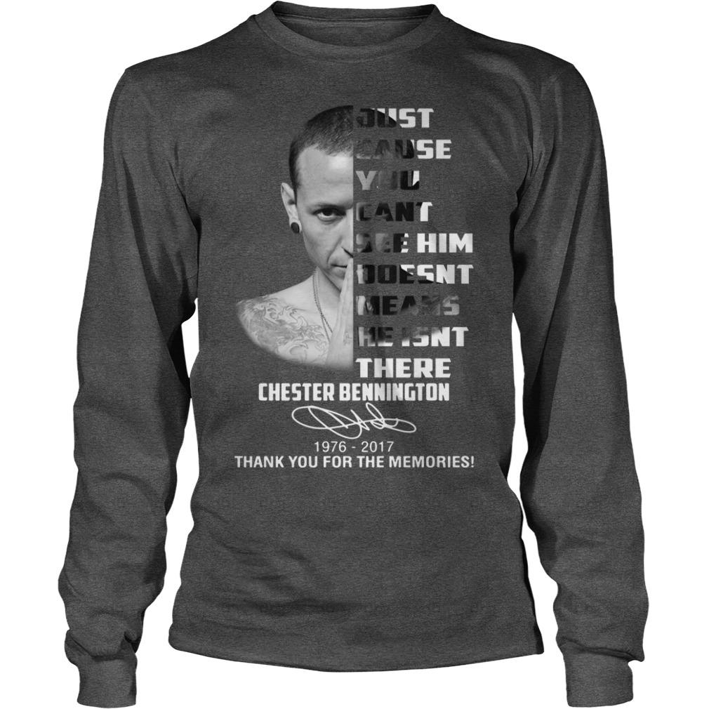 Chester Bennington Just Cause You Can See Him Doesn't Mean He Isn't There 1976 2017 LongsleeChester Bennington Just Cause You Can See Him Doesn't Mean He Isn't There 1976 2017 Longsleeve.jpgve.jpg