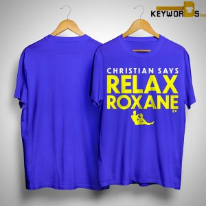 Christian Says Relax Roxane Shirt