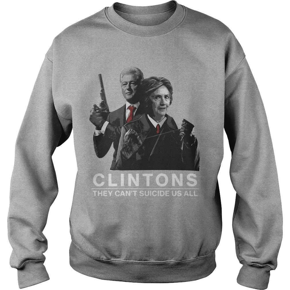 Clintons They Can't Suicide Us All Sweater