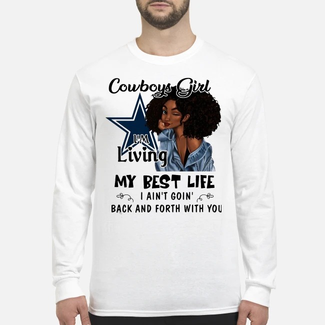 Cowboy Girl I'm Living My Best Life I Ain't Goin' Back And Forth With You Longsleeve Tee