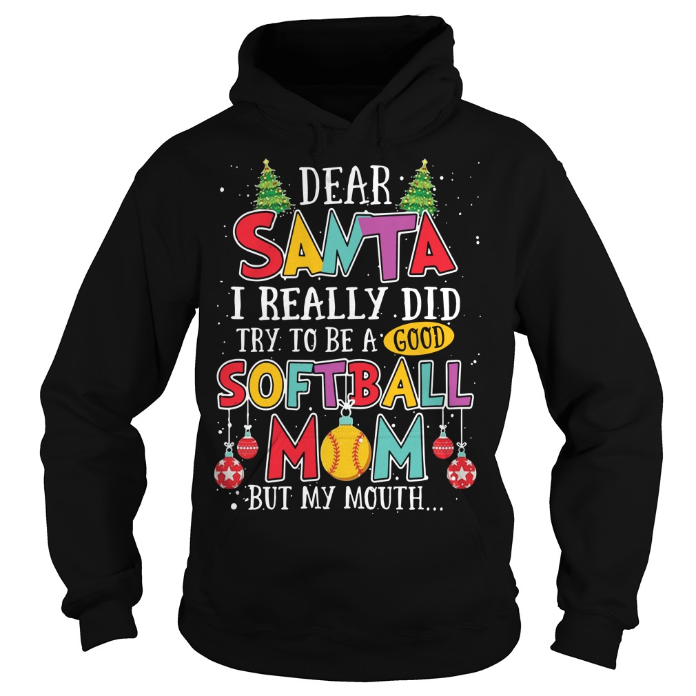 Dear Santa I Really Did Try To Be A Good Softball Mom But My Mouth Hoodie