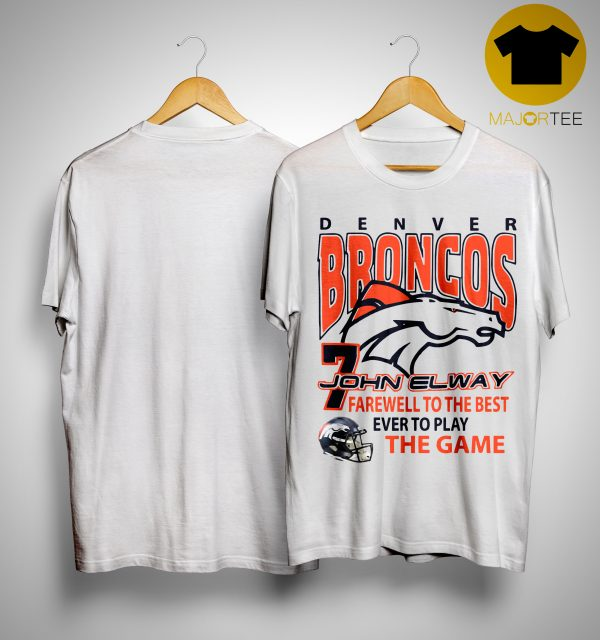 Denver Broncos 7 John Elway Farewell To The Best Ever To Play The Game Shirt
