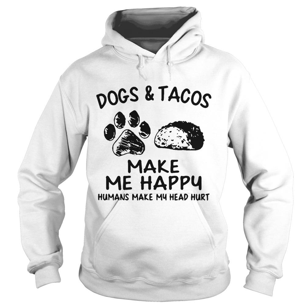 Dogs And Tacos Make Me Happy Humans Make My Head Hurt Hoodie