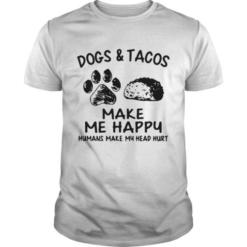 Dogs And Tacos Make Me Happy Humans Make My Head Hurt