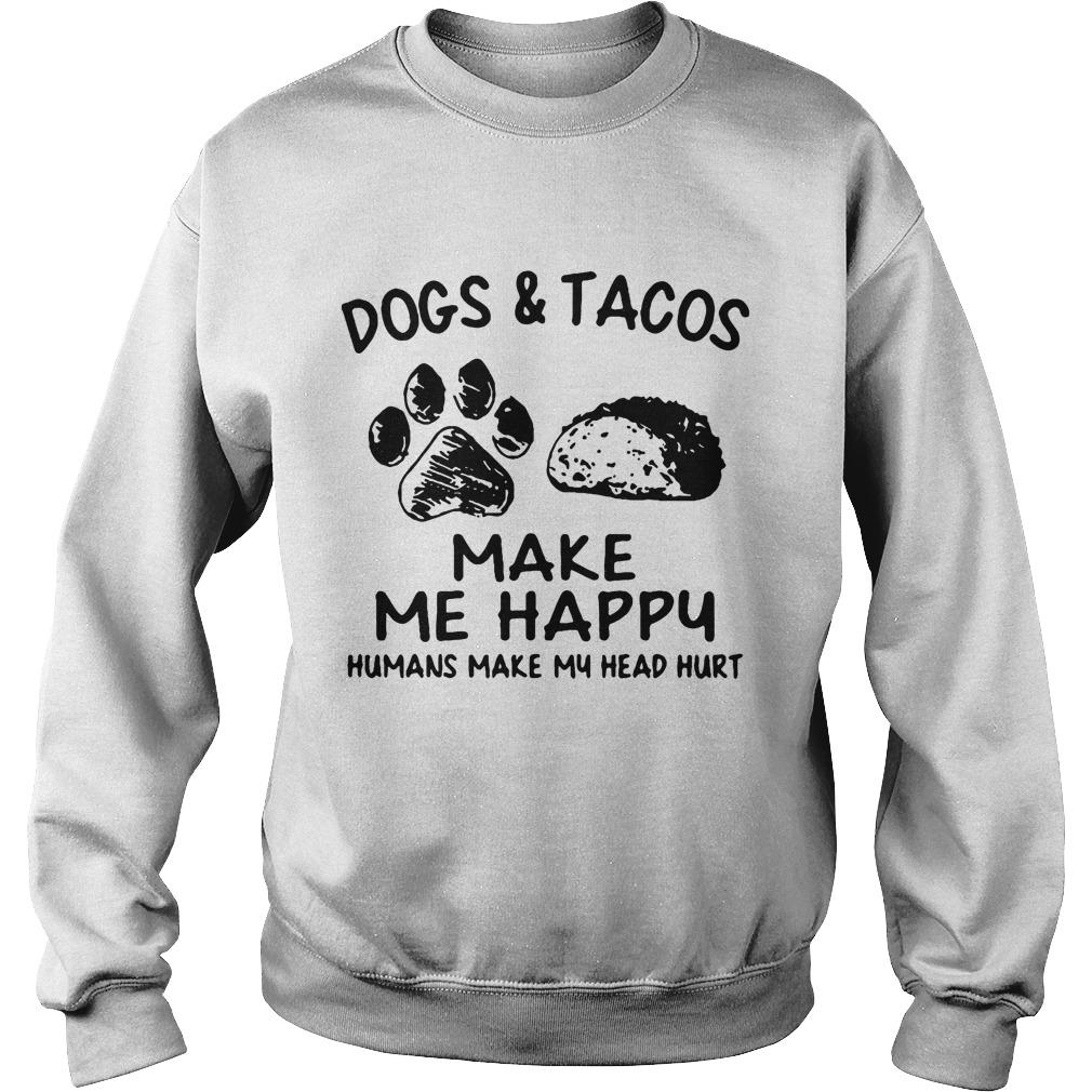 Dogs And Tacos Make Me Happy Humans Make My Head Hurt Sweater