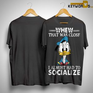 Donald Whew That Was Close I Almost Had To Socialize Shirt