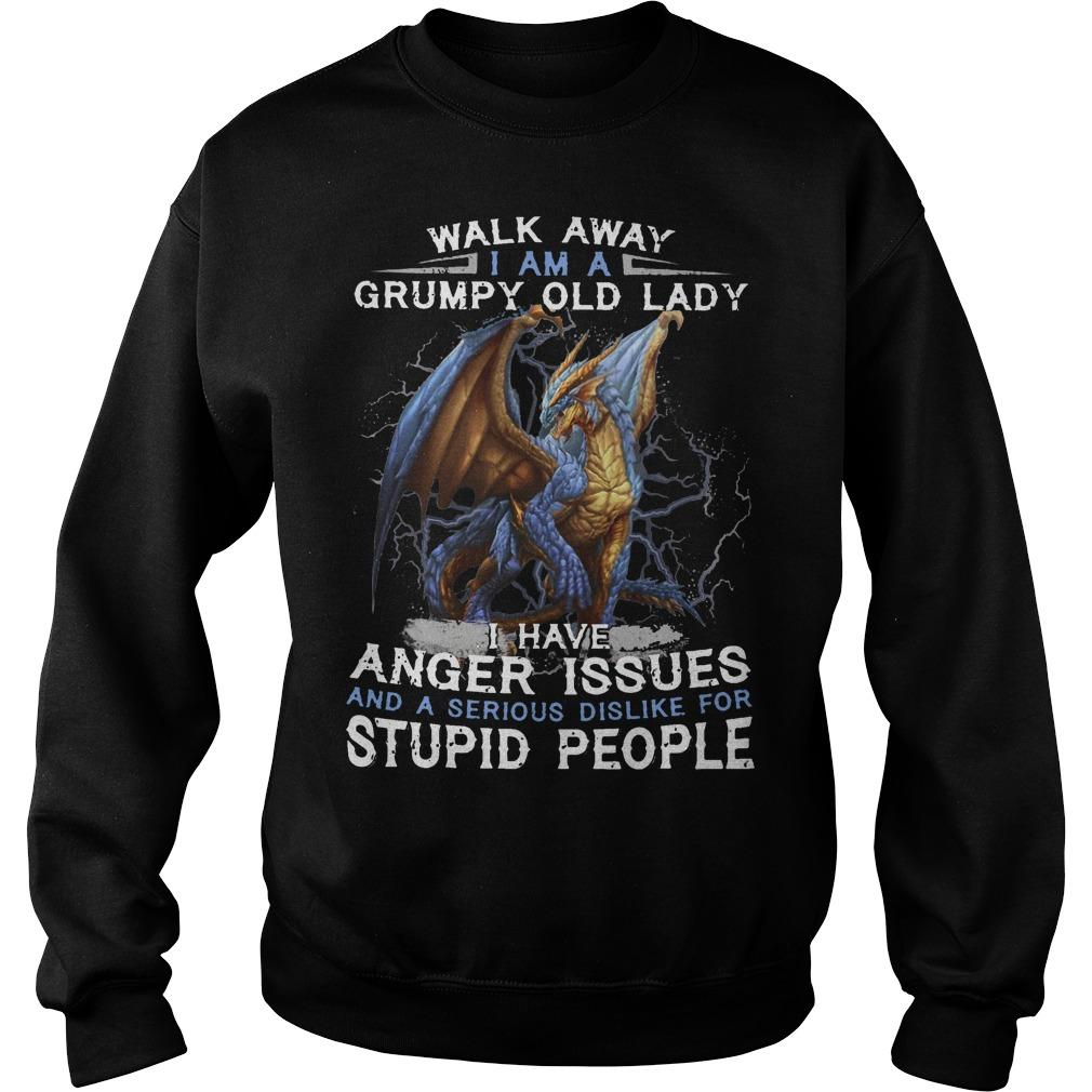Dragon Walk Away I Am A Grumpy Old Lady I Have Anger Issues Stupid People Sweater
