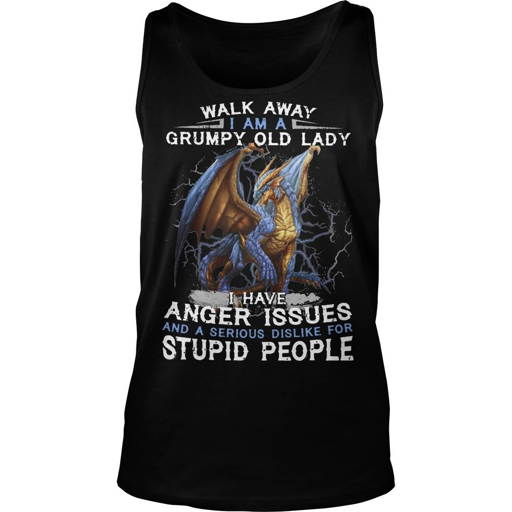 Dragon Walk Away I Am A Grumpy Old Lady I Have Anger Issues Stupid People Tank Top