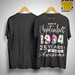 Floral Made In September 1994 25 Years Of Being Awesome Shirt