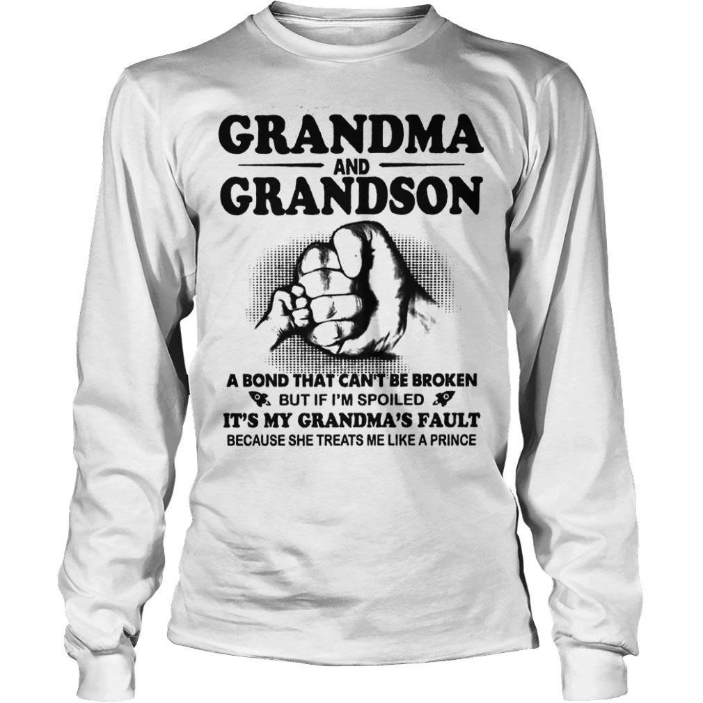 Grandma And Grandson A Bond That Can't Be Broken But If I'm Spoiled Longsleeve