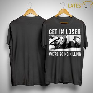 Halloween Horror Get In Loser We're Going Trick Or Treating Shirt