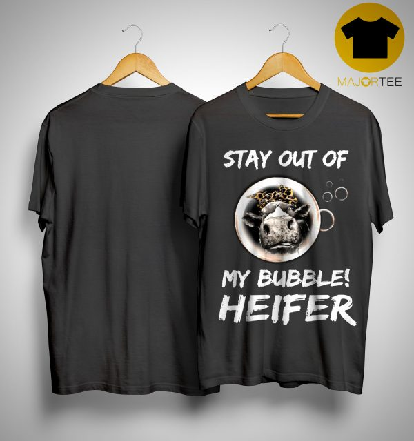 Heifer Stay Out Of My Bubble Shirt