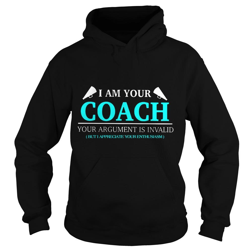 I Am Your Coach Argument Is Invalid But I Appreciate Your Enthusiasm Hoodie