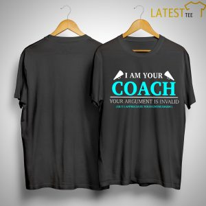 I Am Your Coach Argument Is Invalid But I Appreciate Your Enthusiasm Shirt