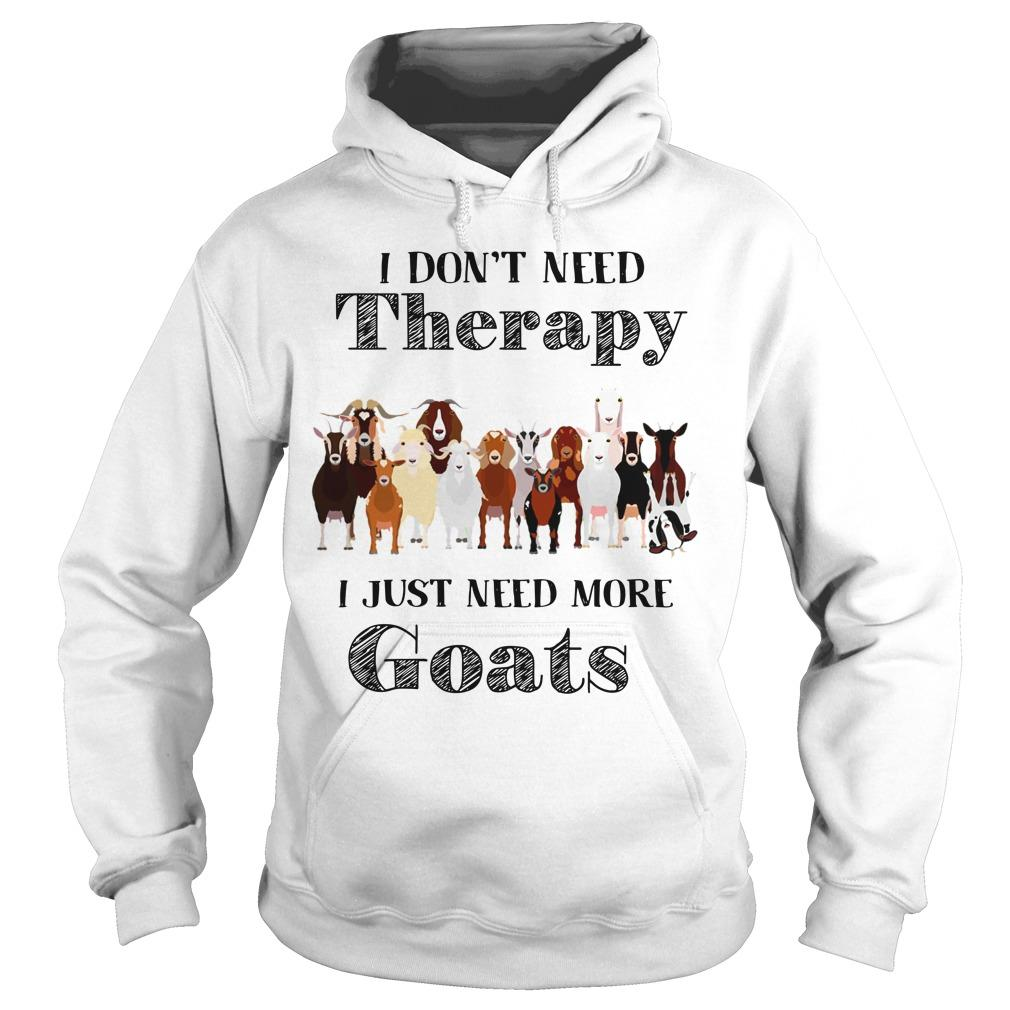 I Don't Need Therapy I Just Need More Goats Hoodie