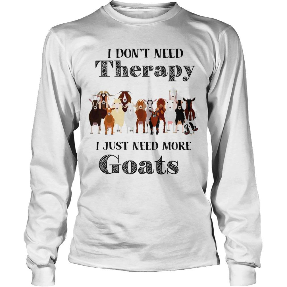 I Don't Need Therapy I Just Need More Goats Longsleeve