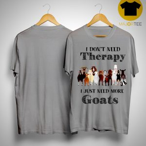 I Don't Need Therapy I Just Need More Goats Shirt
