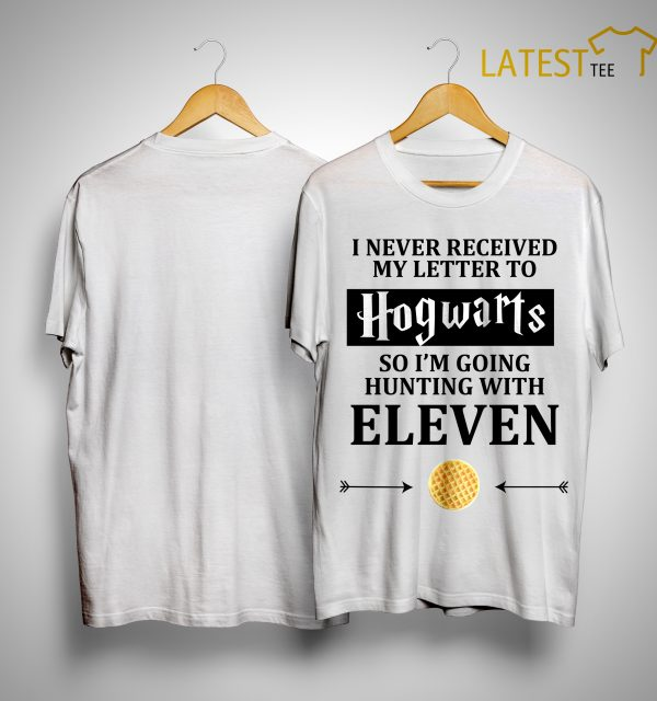 I Never Received My Letter To Hogwarts So I'm Going Hunting With Eleven Shirt