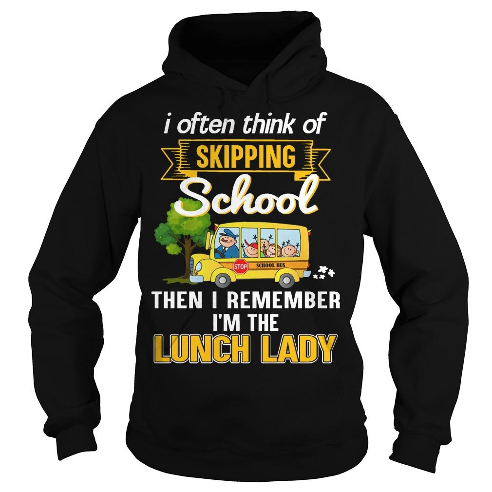 I Often Think Of Skipping School Then I Remember I'm The Lunch Lady Hoodie