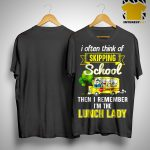 I Often Think Of Skipping School Then I Remember I'm The Lunch Lady Shirt.jpg