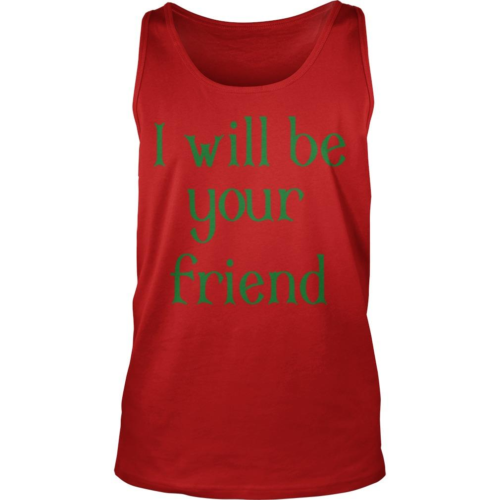 I Will Be Your Friend Tank Top