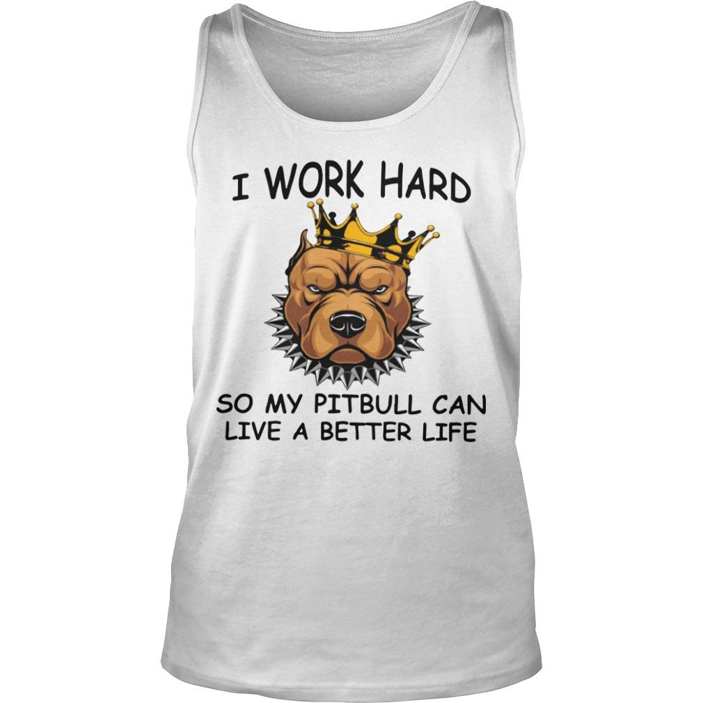 I Work Hard So My Pitbull Can Live A Better Life Tank Top