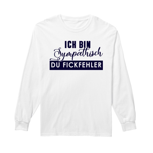 Ich Bin Sympathisch Du Fickfehler Sweater