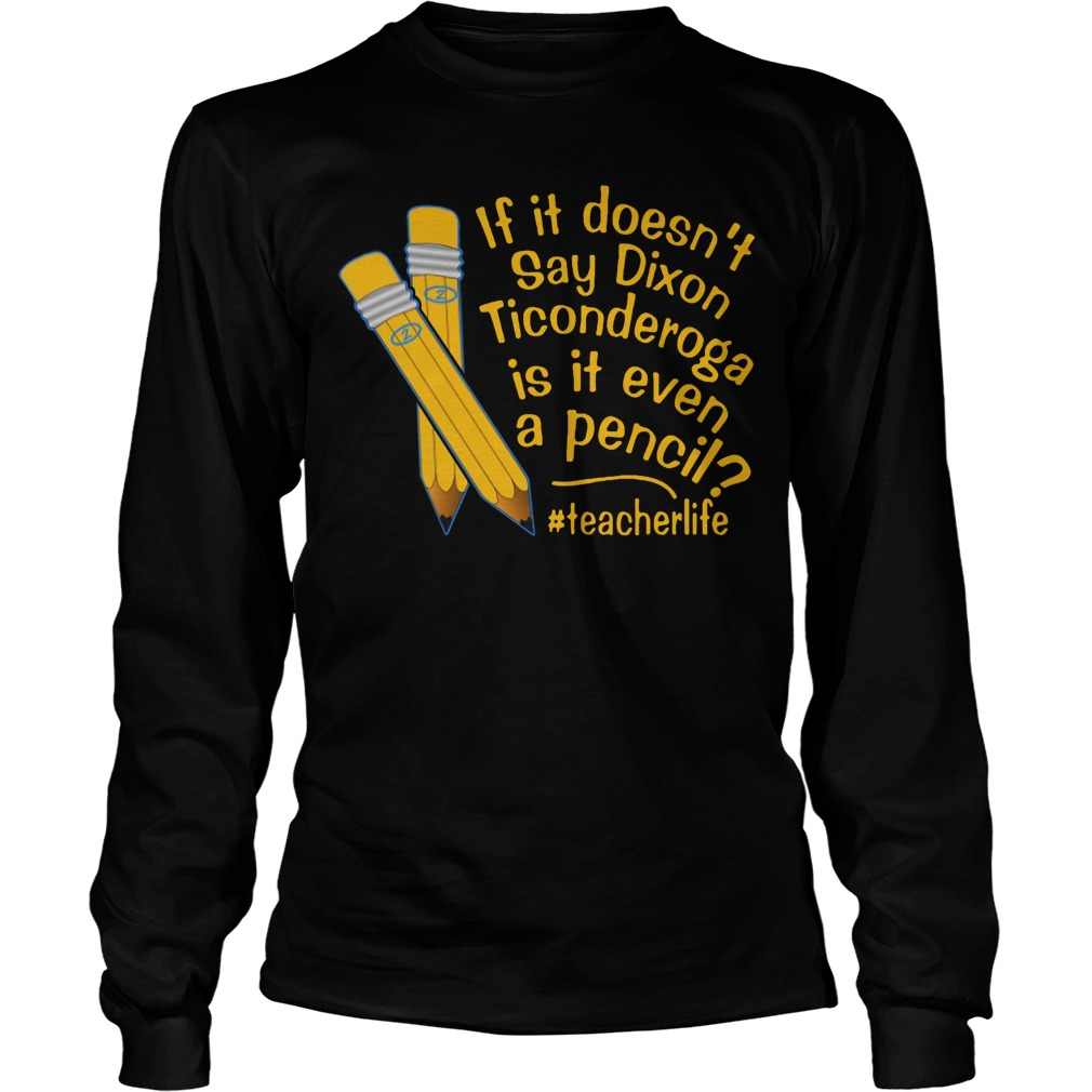 If It Doesn't Say Dixon Ticonderoga Is It Even A Pencil Longsleeve