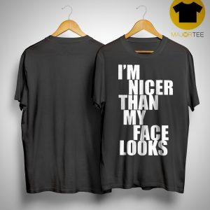 I'm Nicer Than My Face Looks Shirt