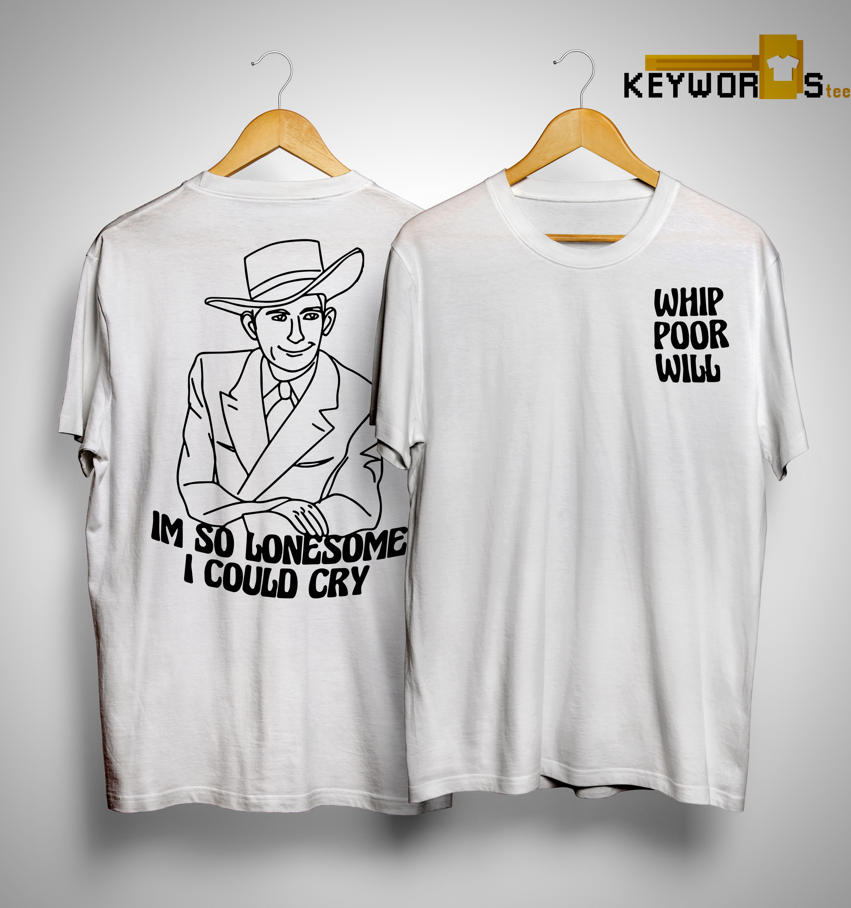 Im So Lonesome I Could Cry Shirt