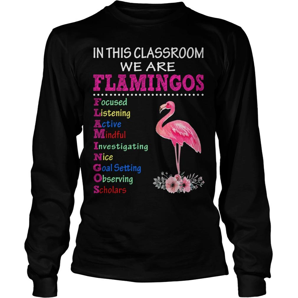 In This Classroom We Are Flamingos Focused Listening Active Mindful Longsleeve