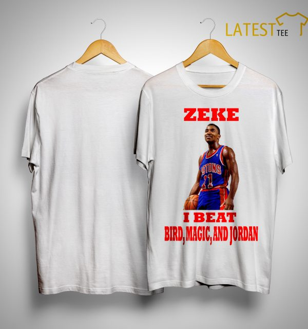 Isiah Thomas Zeke I Beat Bird Magic And Jordan Shirt
