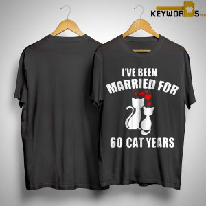I've Been Married For 60 Cat Years Shirt