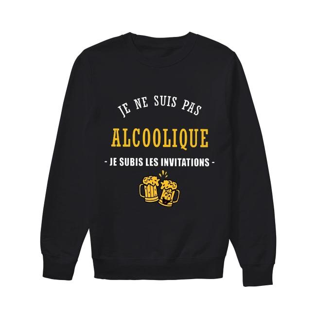 Je Ne Suis Pas Alcoolique Je Subis Les Invitations Sweater