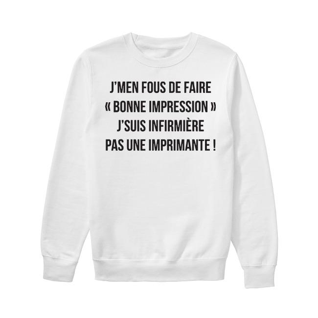 J'men Fous De Faire Bonne Impression J'suis Infirmière Sweater