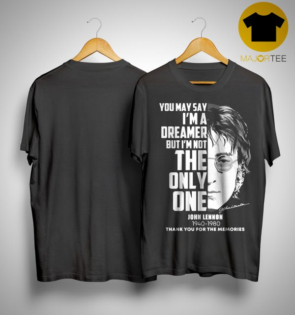 John Lennon You May Say I'm A Dreamer But I'm Not The Only One Thank You For The Memories Shirt