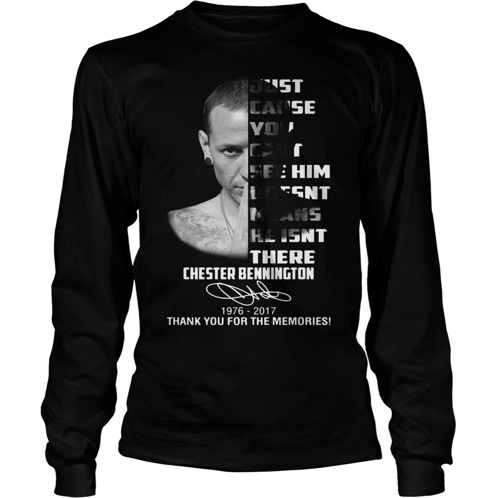 Just Cause You Can't See Him Doesn't Mean He Isn't There Chester Bennington Longsleeve