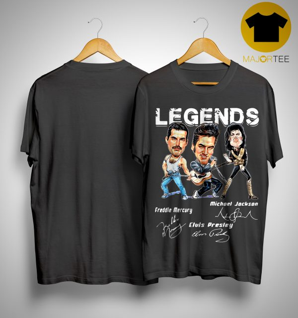 Legends Freddie Mercury Elvis Presley Michael Jackson Shirt