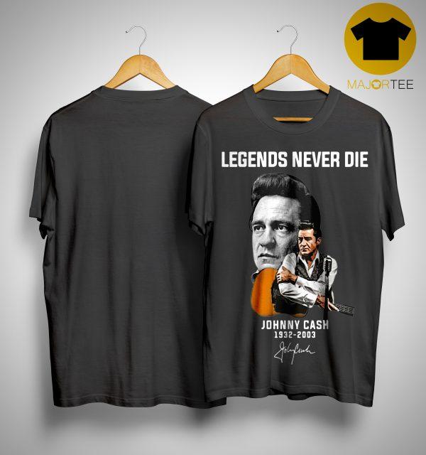 Legends Never Die Johnny Cash 1932 2003 Signature Shirt