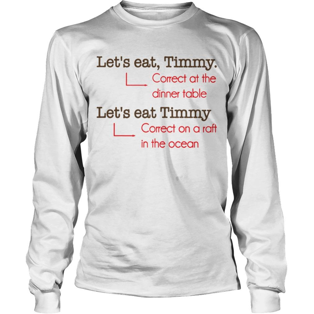 Let's Eat Timmy Correct At The Dinner Table Let's Eat Timmy Correct On A Raft In The Ocean Longsleeve