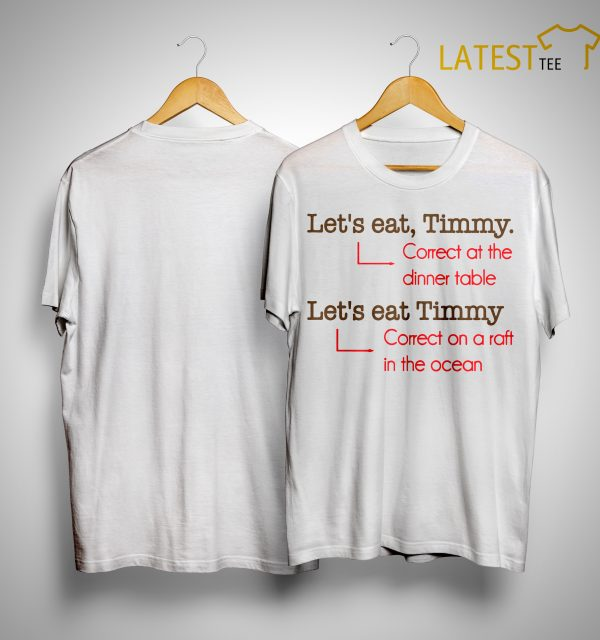 Let's Eat Timmy Correct At The Dinner Table Let's Eat Timmy Correct On A Raft In The Ocean Shirt