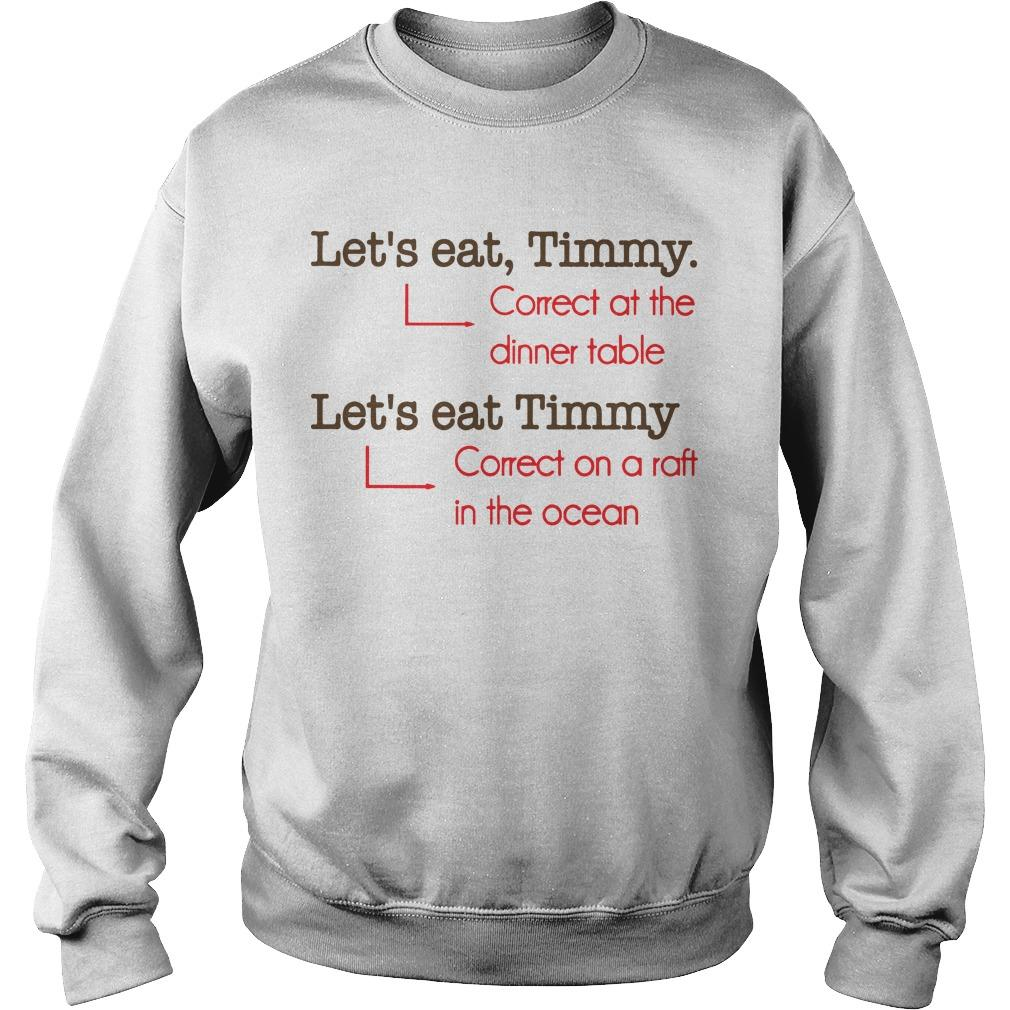 Let's Eat Timmy Correct At The Dinner Table Let's Eat Timmy Correct On A Raft In The Ocean Sweater