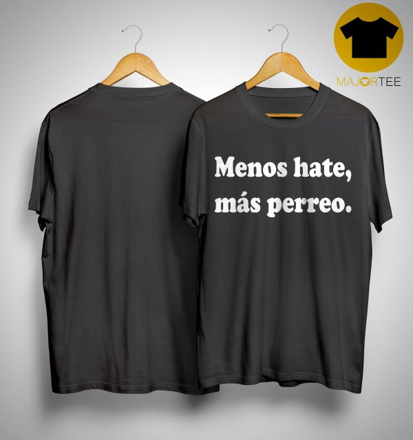 Menos Hate Mas Perreo Shirt