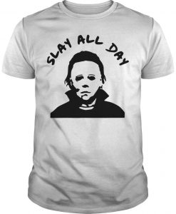 Michael Myers Slay All Day