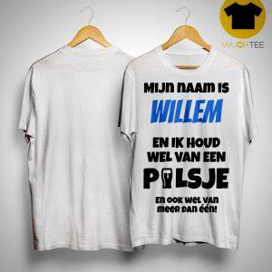 Mijn Naam Is Willem En Ik Houd Wel Van Een Pilsje Shirt