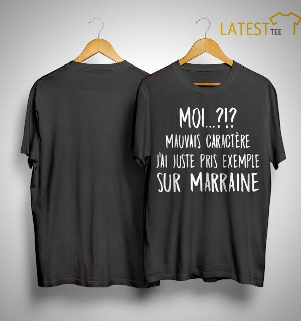 Moi Mauvais Caractère J'ai Juste Pris Exemple Sur Marraine Shirt