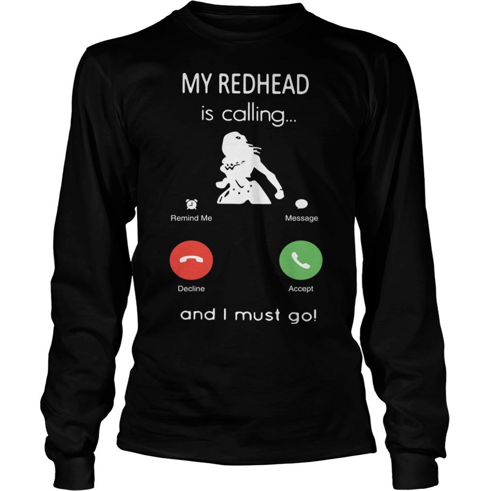 My Redhead Is Calling And I Must Go Longsleeve