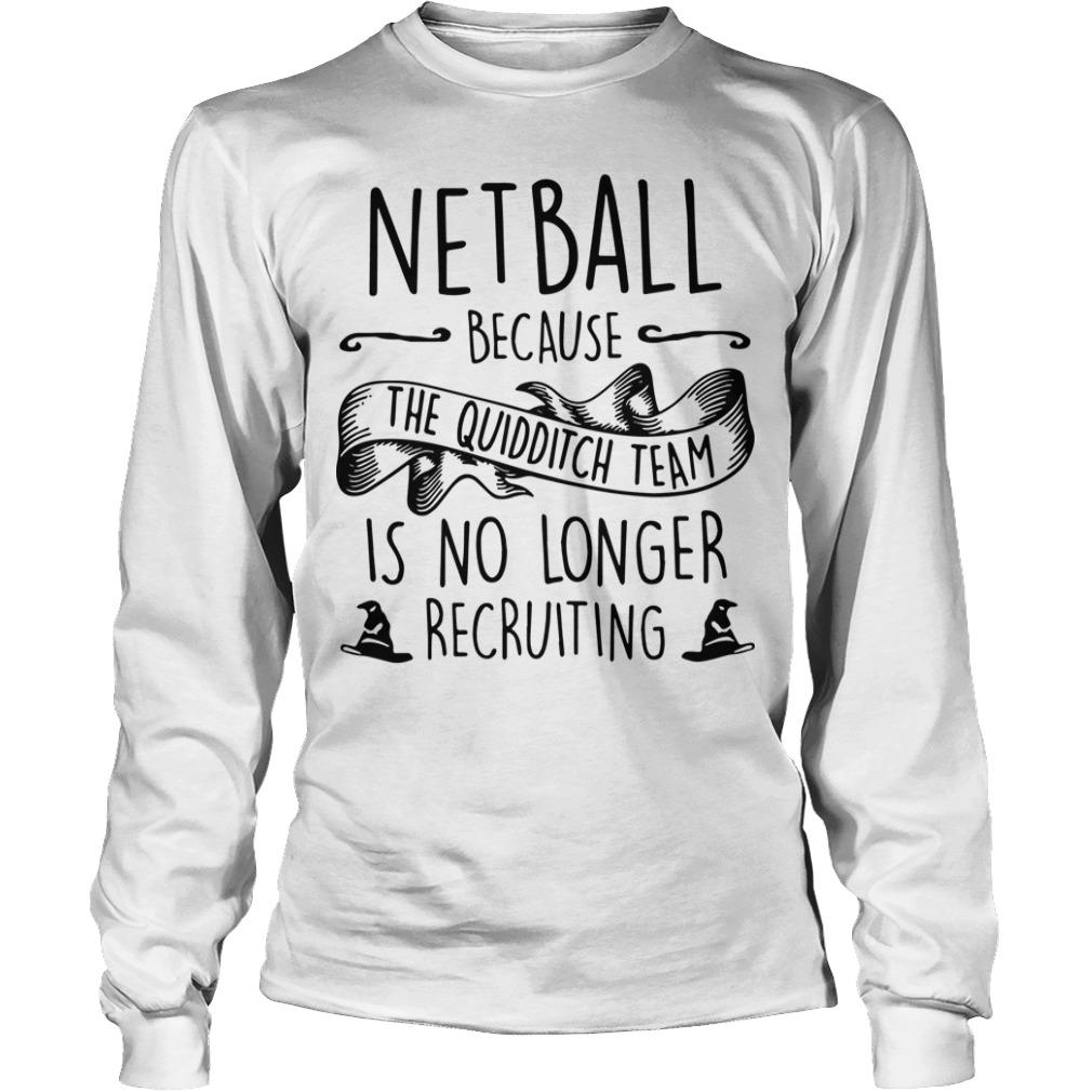 Netball Because The Quidditch Team Is No Longer Recruiting Longsleeve
