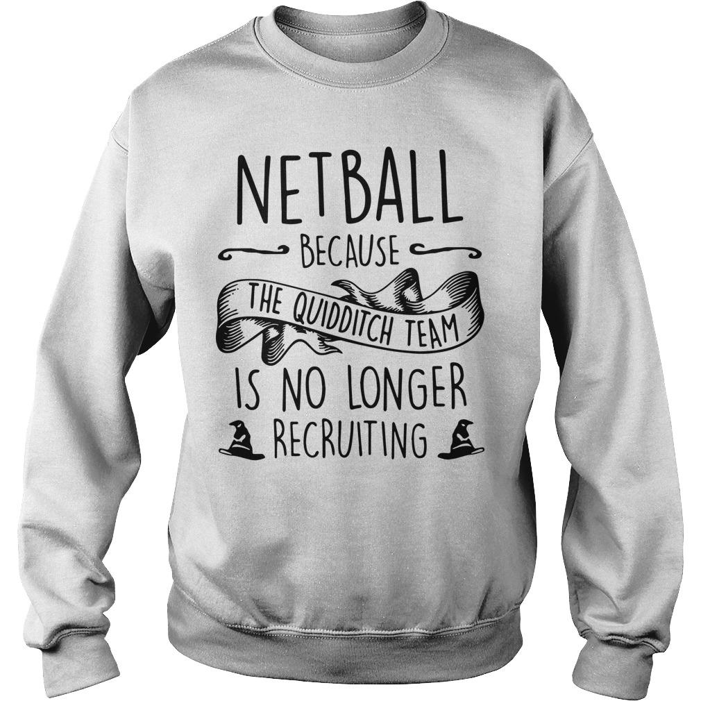 Netball Because The Quidditch Team Is No Longer Recruiting Sweater